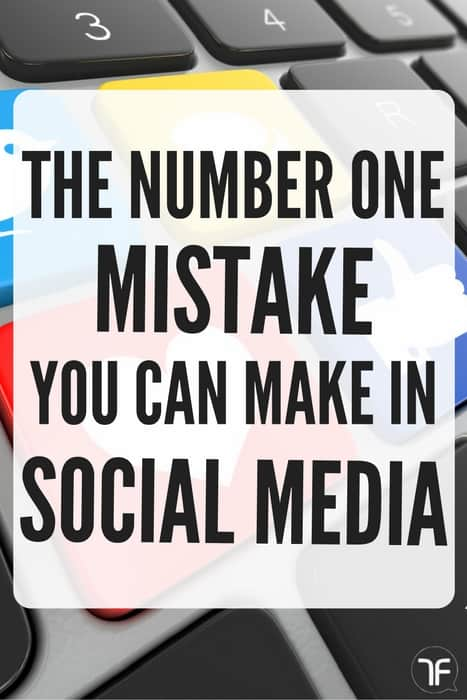 The Number One Mistake You Can Make In Social Media